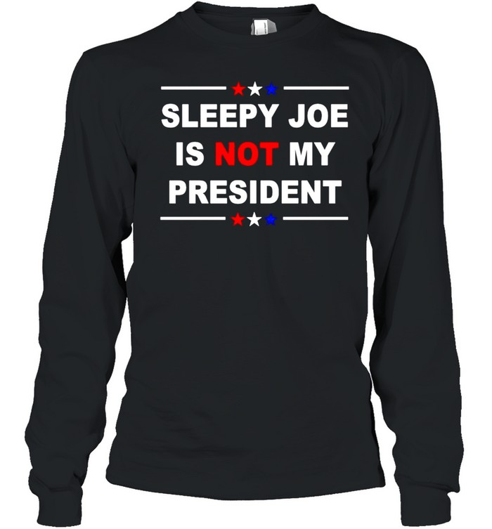 Sleepy Joe is not my president American shirt Long Sleeved T-shirt