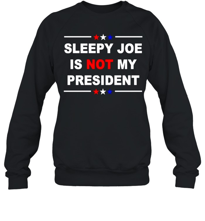 Sleepy Joe is not my president American shirt Unisex Sweatshirt