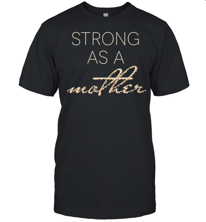 Strong As A Mother Unique shirt