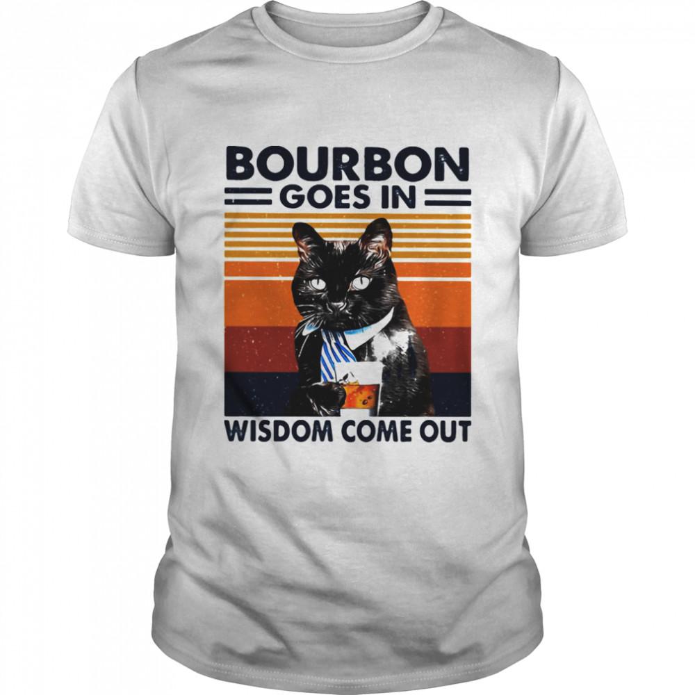 Bourbon Goes In Wisdom Come Out Cat Drink Tea Vintage shirt