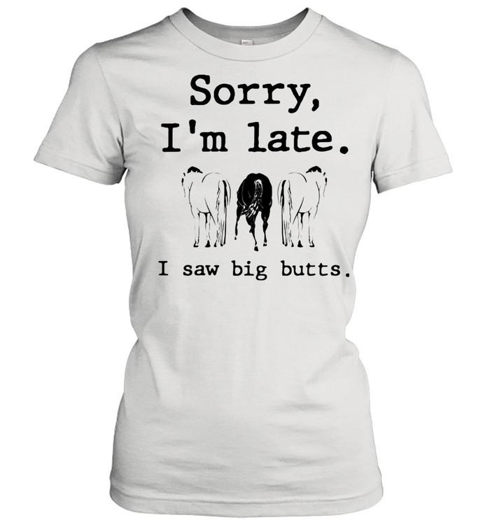 Sorry I'm Late I Saw Big Butts Horse shirt Classic Women's T-shirt
