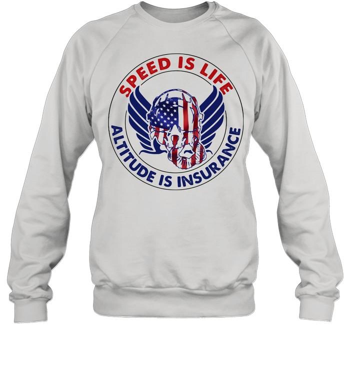 Speed Is Life Altitude Is Insurance Air Force American Flag shirt Unisex Sweatshirt
