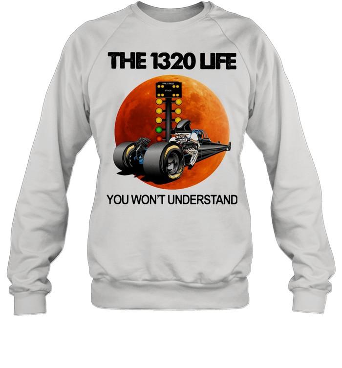 The 1320 Life You Won't Understand The Moon Car shirt Unisex Sweatshirt