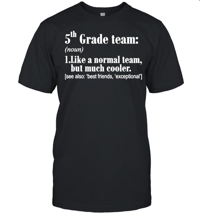 5th Grade Team Definition Teacher Team Funny shirt