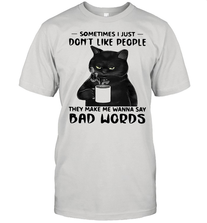 Black Cat Sometimes I Just Do Not Like 7 People Shirt