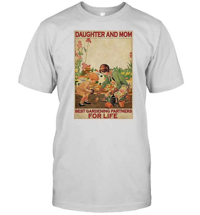 Daughter And Mom Best Gardening Partners For Life Poster T-shirt