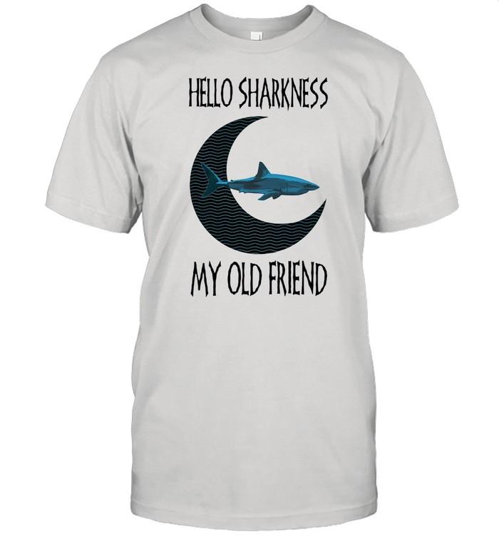 Hello Sharkness My old Friend Shirt