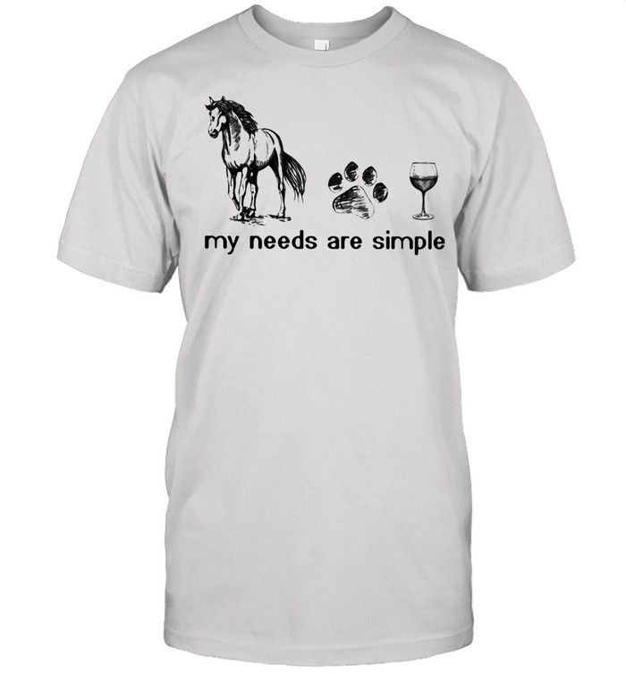 Horses Dogs And Wine My Needs Are Simple Shirt