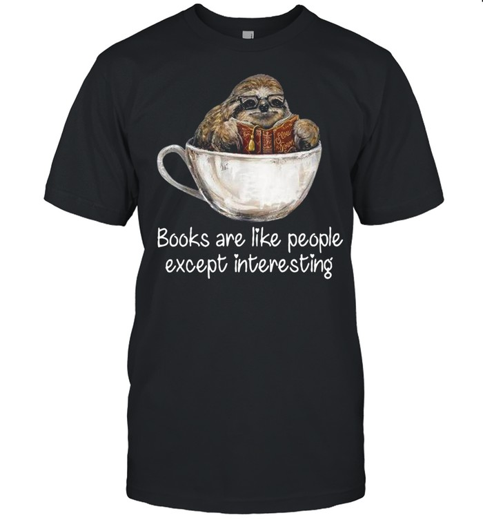Sloth books are like people except interesting shirt