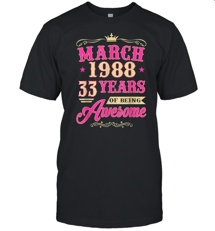 Vintage March 1988 33rd Birthday Gift Being Awesome Tee Shirt