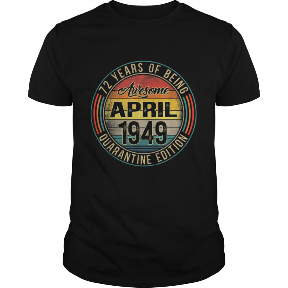 72nd Birthday Distressed April 1949 Quarantine 72 Years Old shirt