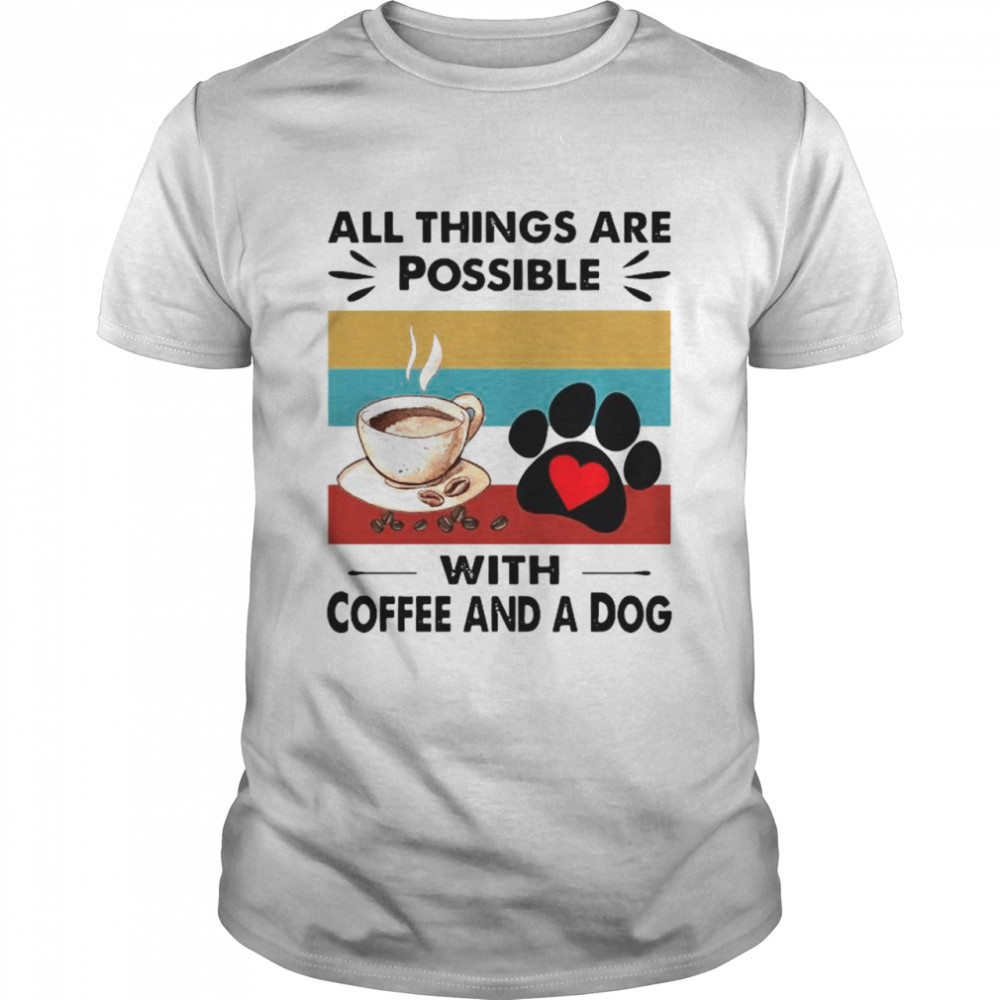 Coffee And A Dog All Things Are Possible Vintage shirt
