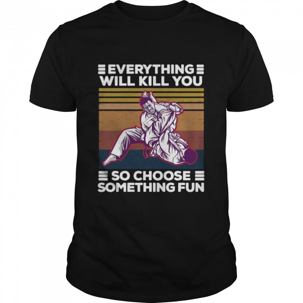 Karate Everything Will Kill You So Choose Something Fun Vintage Retro T-shirt