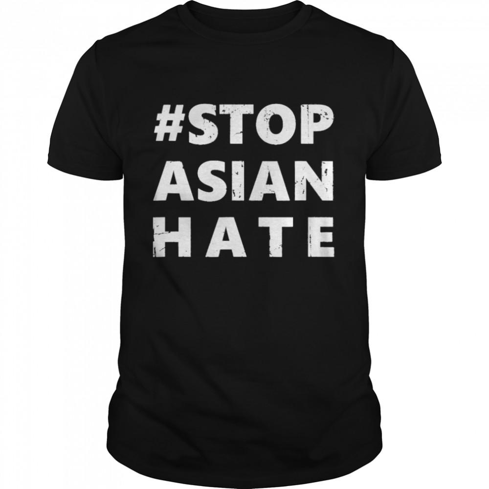 Stop Asian Hate Shirt Anti Asian Racism AAPI Awareness Sign Shirt
