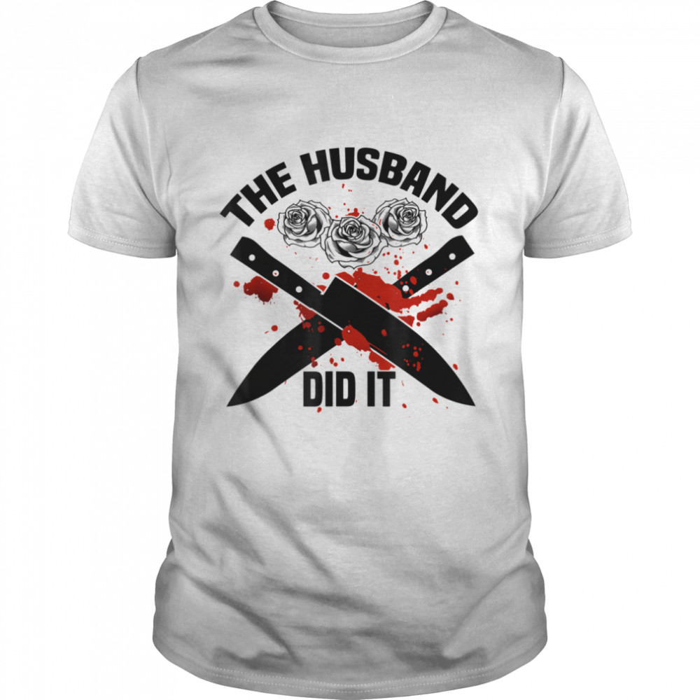 The Husband Did It Murder Shows True Crime Shirt Quote Wife Shirt