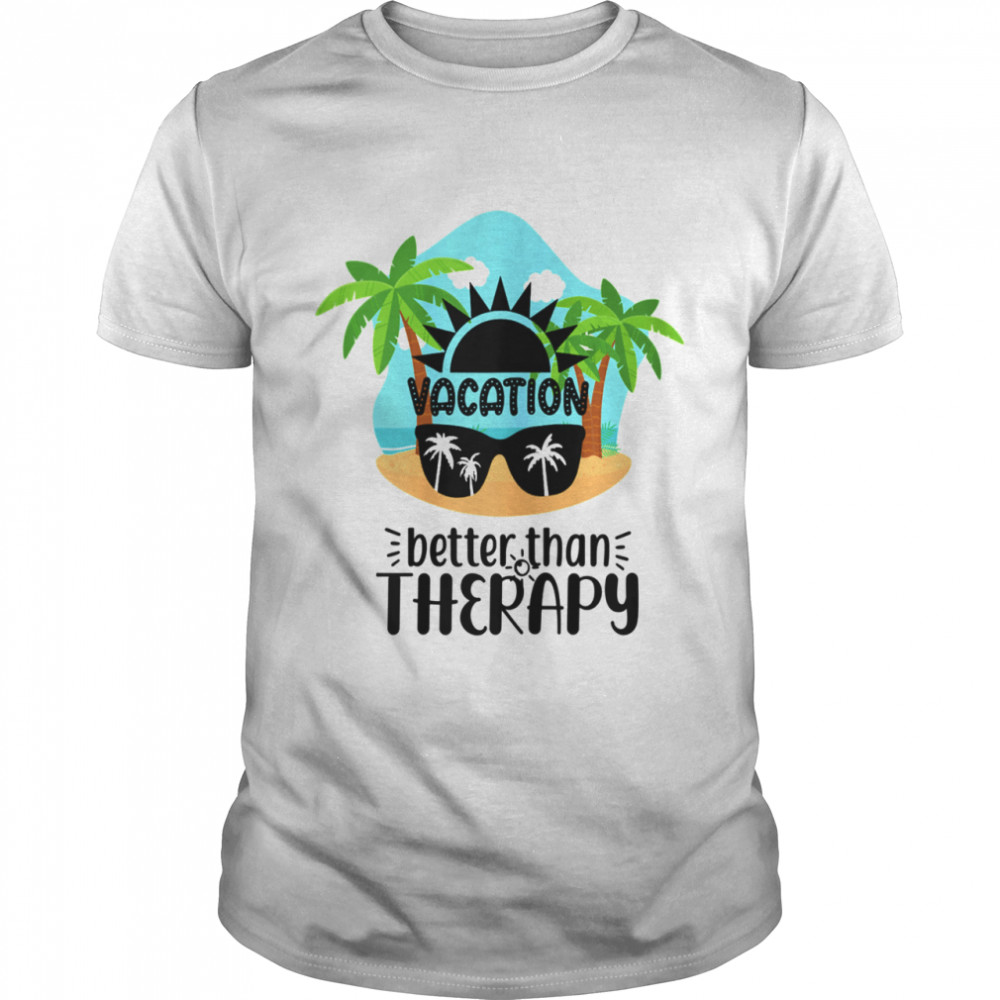 Vacation Better Than Therapy Sunglasses Palm Trees And Beach Shirt