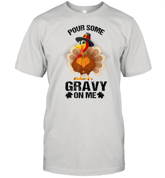 Some Gravy On Me Turkey Pumpkin Thanksgiving Shirt