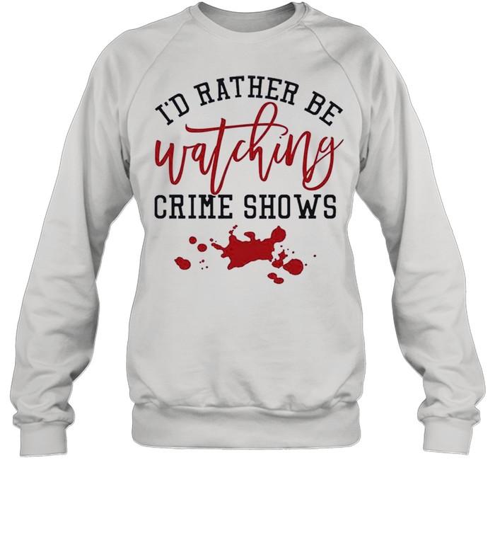 Id Rather Be Watching Crime Shows shirt Unisex Sweatshirt