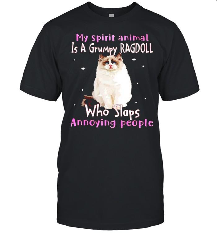 My spirit animal is a grumpy Ragdoll who slaps annoying people shirt