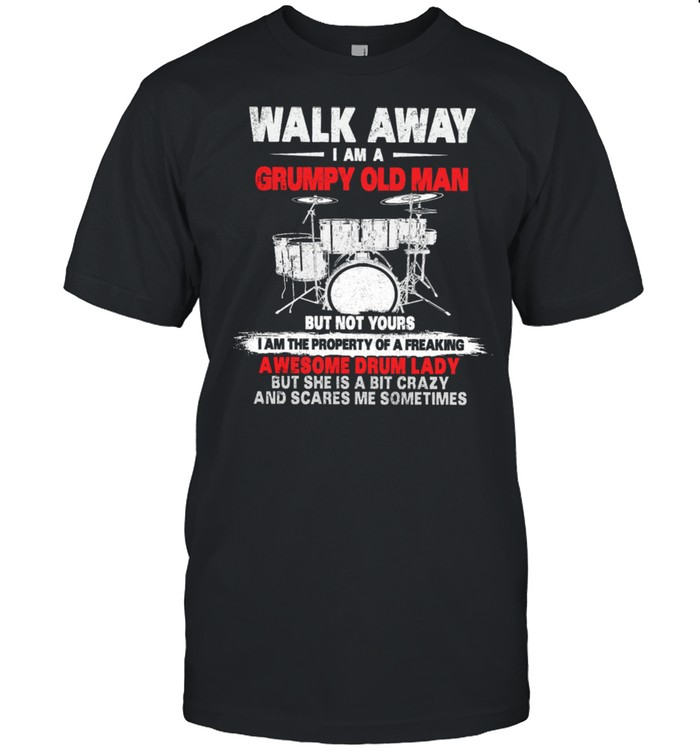 Walk Away I Am A Grumpy Old Man Awesome Drum Lady shirt