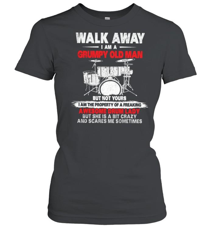 Walk Away I Am A Grumpy Old Man Awesome Drum Lady shirt Classic Women's T-shirt