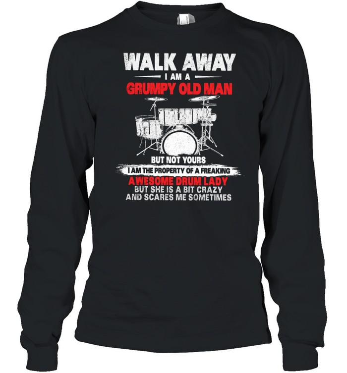 Walk Away I Am A Grumpy Old Man Awesome Drum Lady shirt Long Sleeved T-shirt