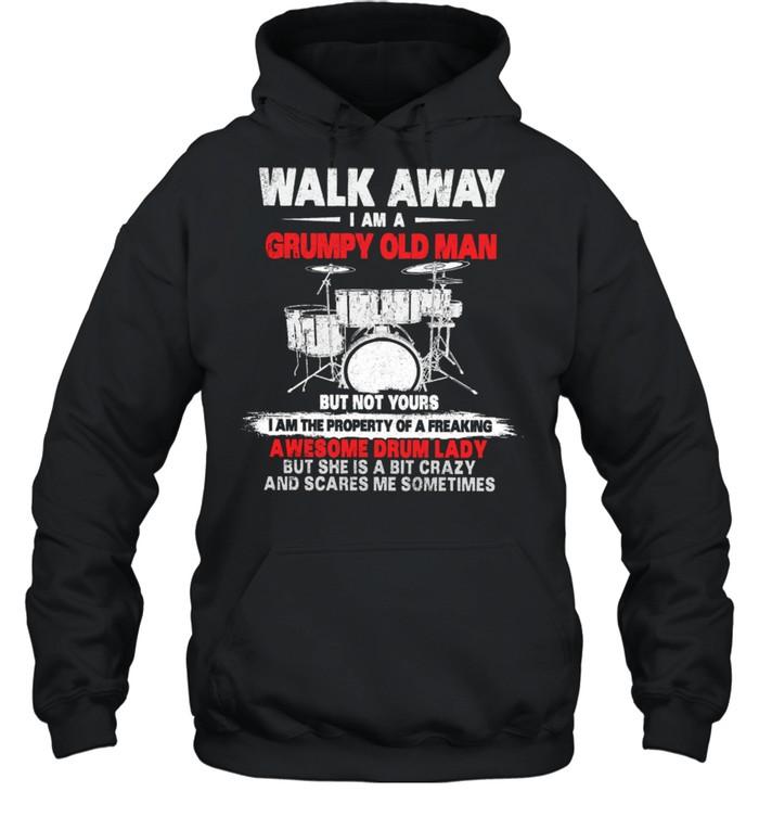 Walk Away I Am A Grumpy Old Man Awesome Drum Lady shirt Unisex Hoodie