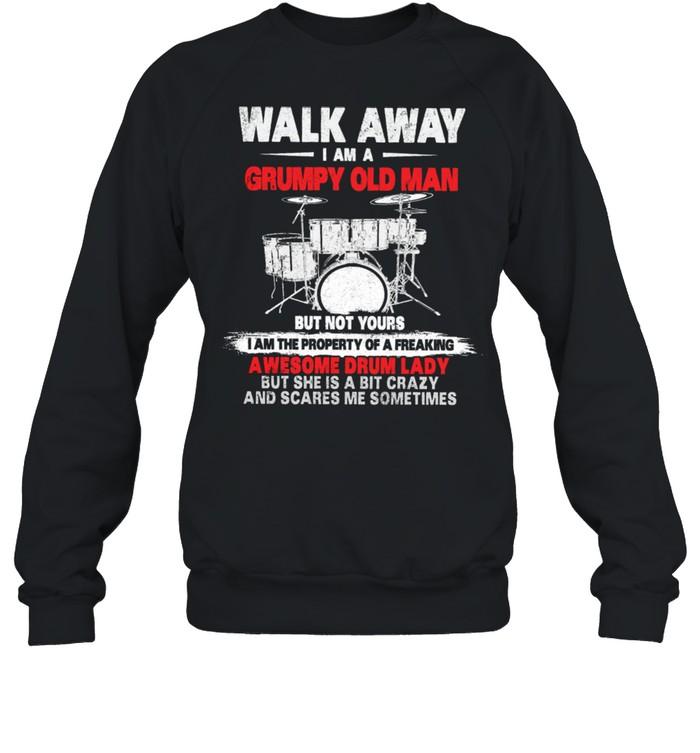 Walk Away I Am A Grumpy Old Man Awesome Drum Lady shirt Unisex Sweatshirt