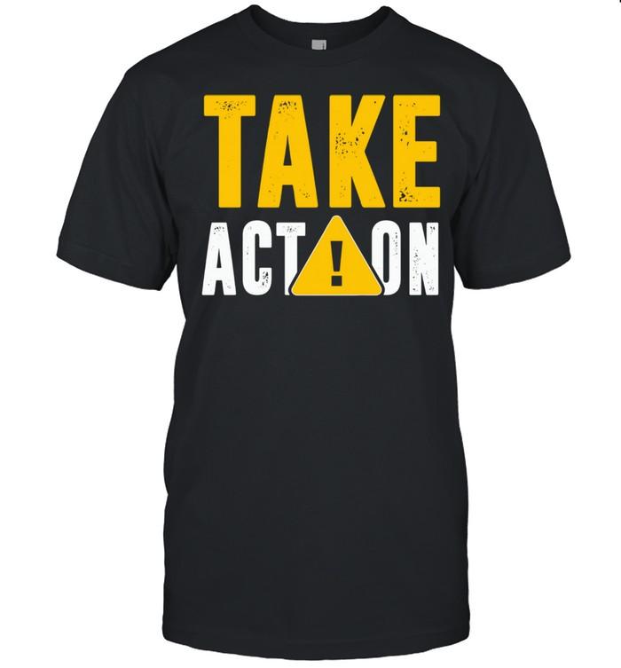 Warning Take Action shirt