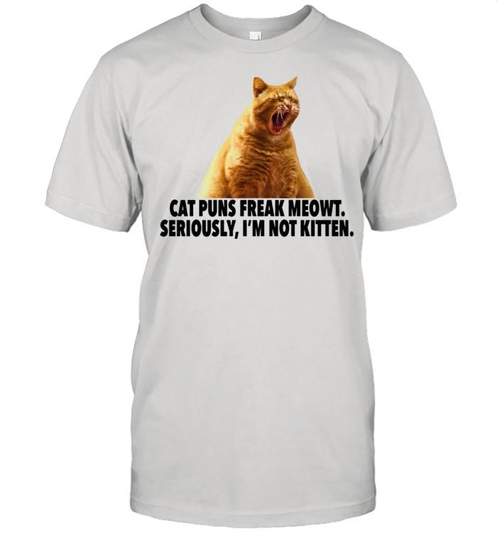 Another  Cat Puns Freak Meowt I'm not kitten Shirt