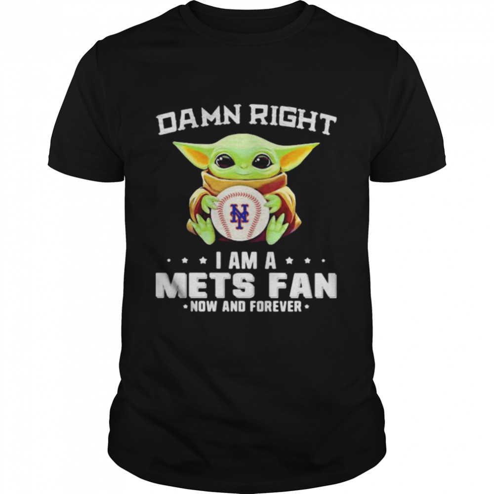 Damn Right I Am A Mets Fan Now And Forever Baby Yoda Hug Ball Shirt
