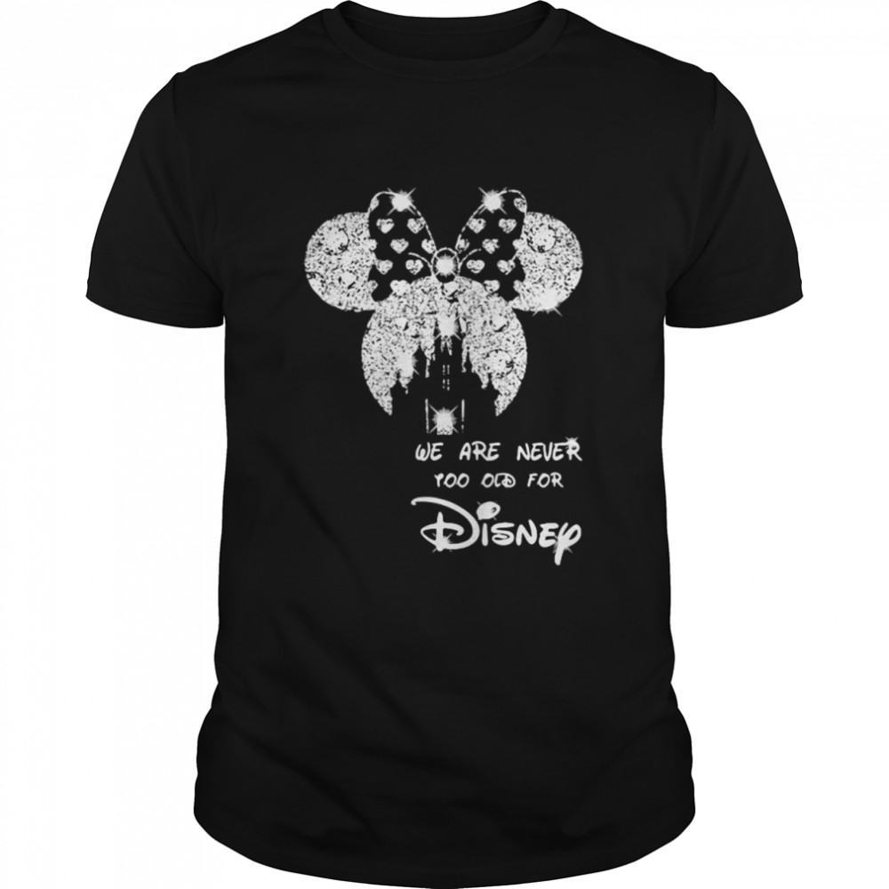 We Are Never Too Old For Disney Minne Diamond Shirt