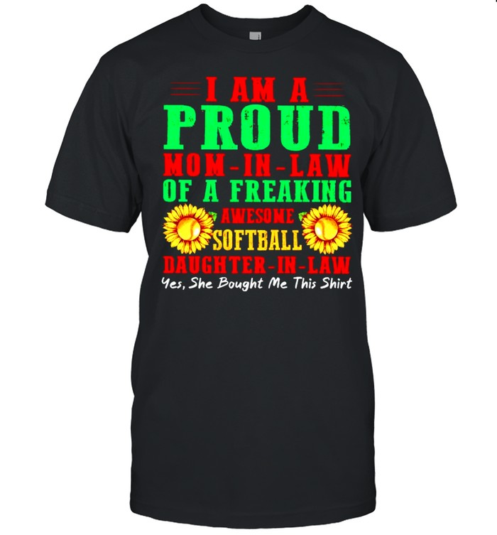 I am a proud Mom in law of a freaking awesome softball Daughter in-law shirt
