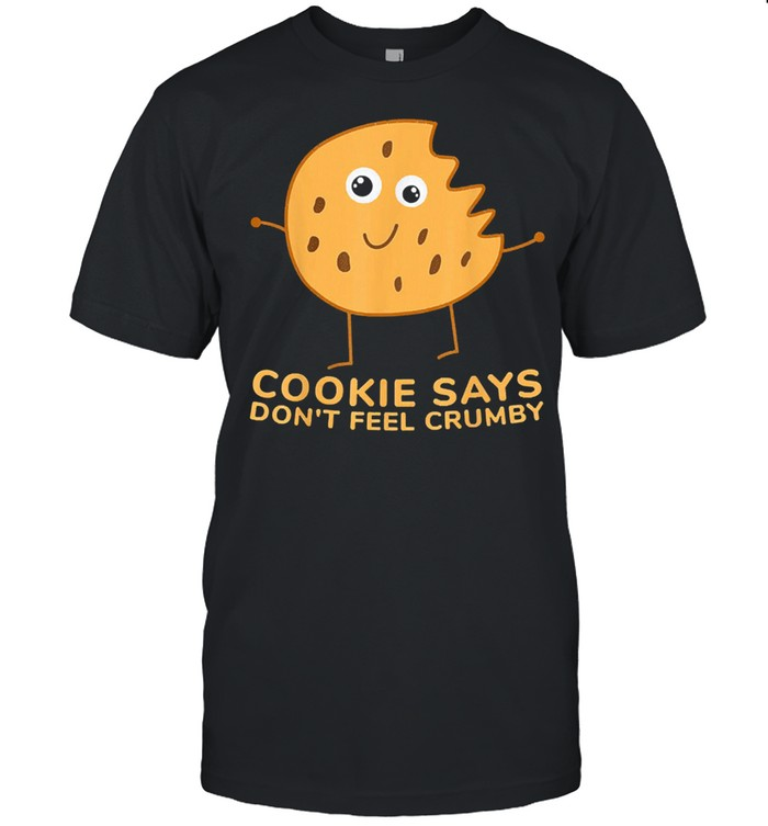 Chip the cookie says dont feel crumby shirt