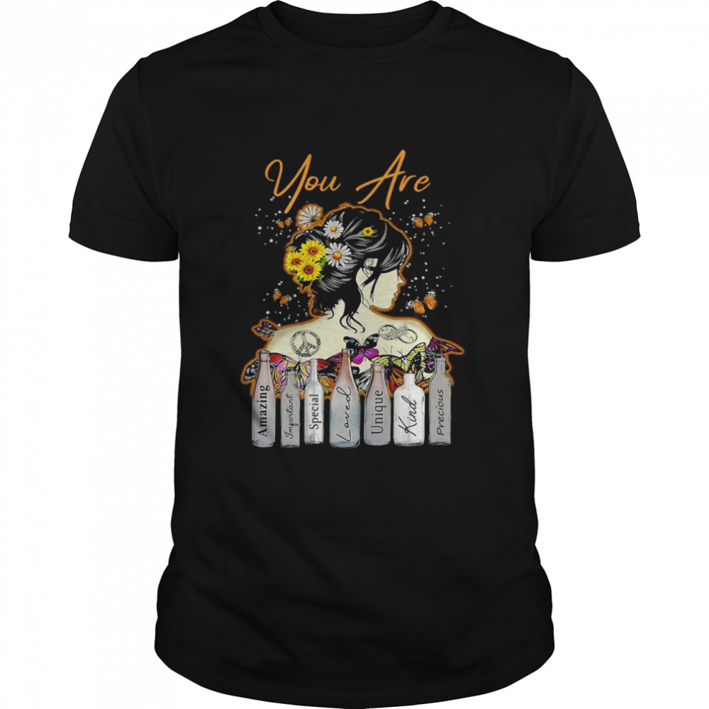 Girl Sunflower You Are Amazing Important Special Loved Unique Kind Precious T-shirt