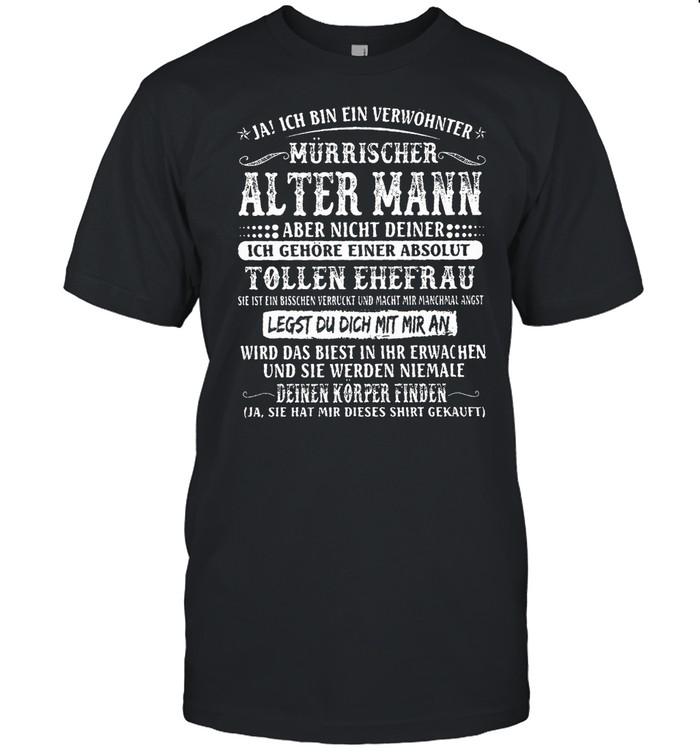 Ja ich bin ein verwöhnter mürrischer alter mann shirt