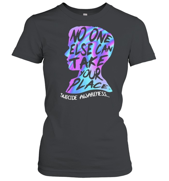 No one else can take your place suicide awareness shirt Classic Women's T-shirt