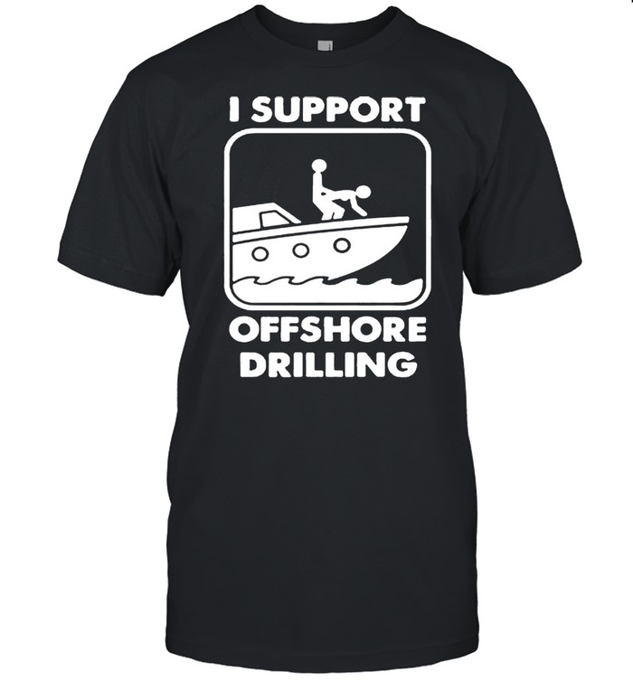I support offshore drilling shirt