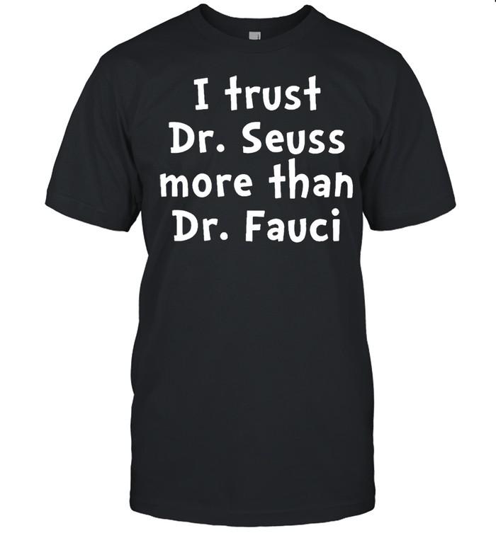 I trust Dr Seuss more than Dr Fauci shirt