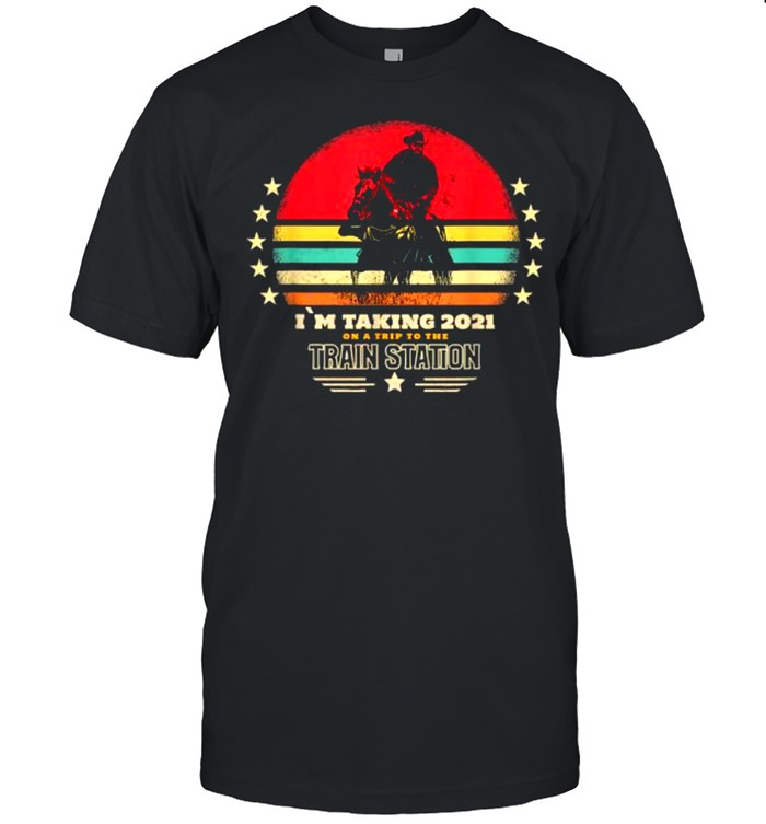 I´M Taking 2021 On A Trip To The Train Station Vintage Shirt