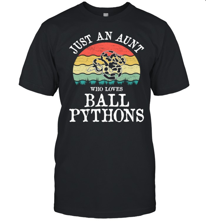 Just An Aunt Who Loves Ball Pythons shirt