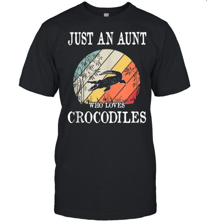 Just An Aunt Who Loves Crocodiles shirt