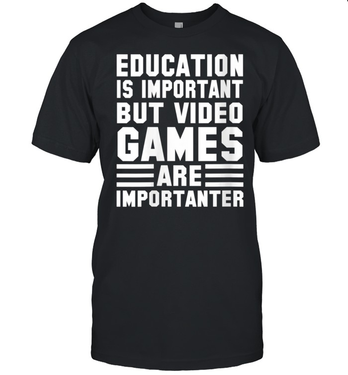 Gamer Education Is Important But Video Games shirt