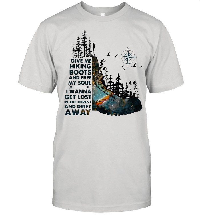 Give Me Hiking Boots And Free My Soul I Wanna Get Lost In The Forest And Drift Away Compass Shirt