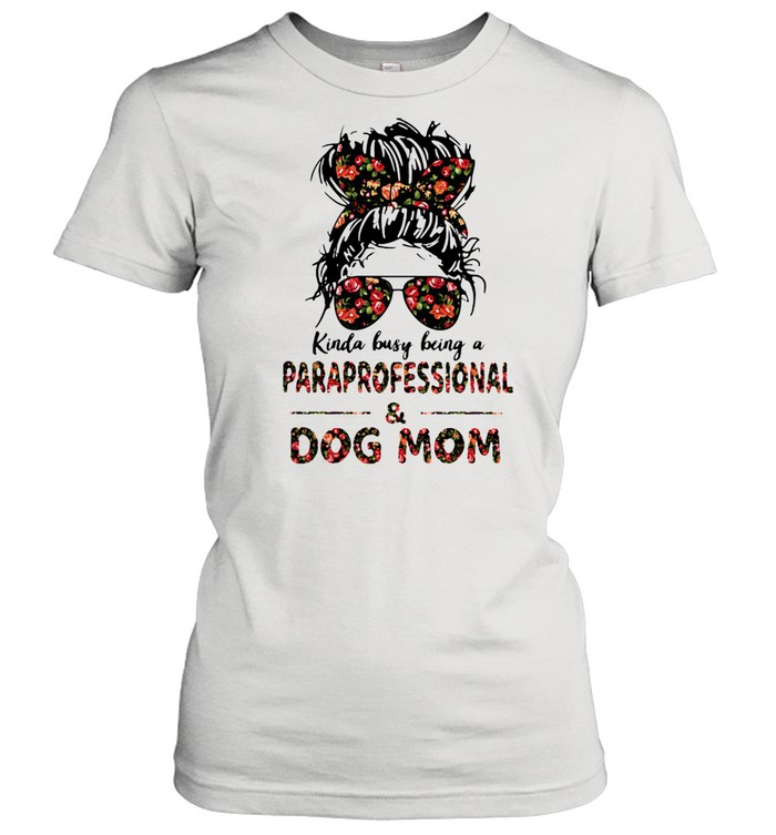 Kinda Busy Being A Paraprofessional And Dog Mom Flower  Classic Women's T-shirt