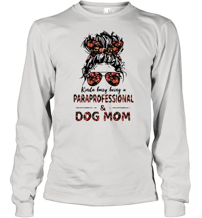 Kinda Busy Being A Paraprofessional And Dog Mom Flower  Long Sleeved T-shirt
