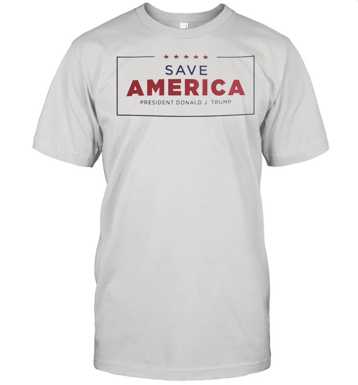 Save America president donald J trump shirt