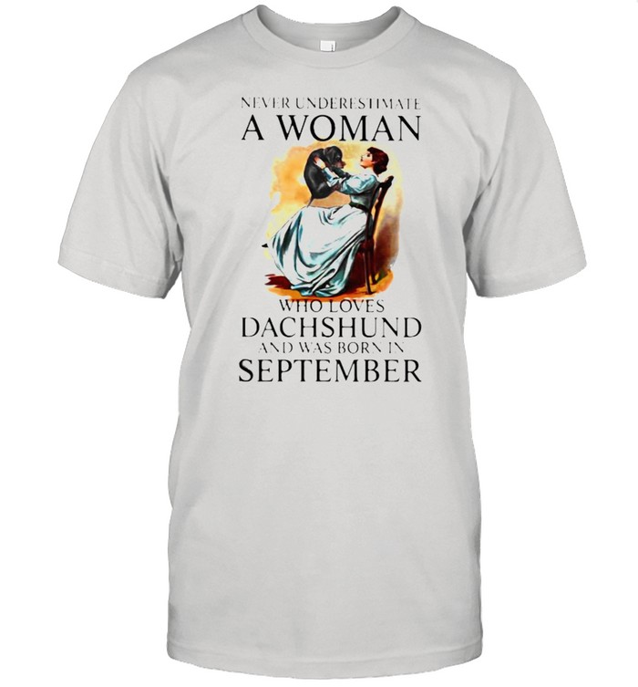 Never Underestimate A Woman Who Loves Dachshund And Was Born In September Shirt