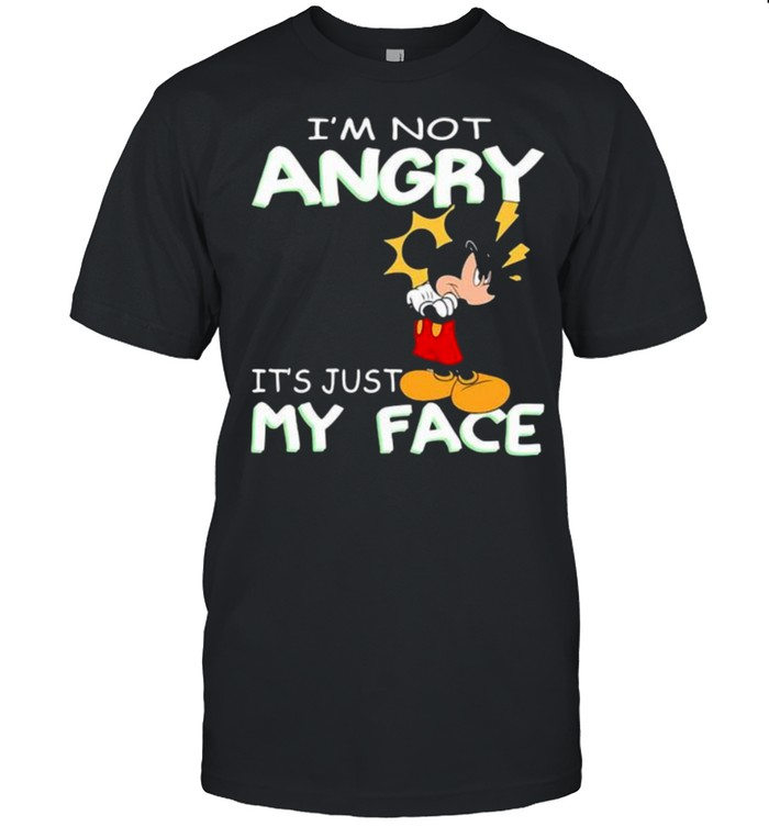 I'm Not Angry It's Just My Face Mickey Crazy Shirt