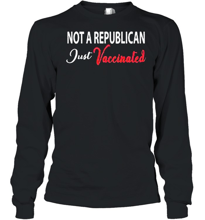 Anti Covid 19 2021 Not A Republican Just Vaccinated shirt Long Sleeved T-shirt